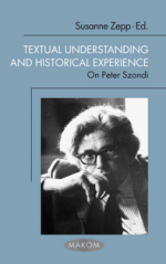 Textual Understanding and Historical Experience. On Peter Szondi